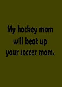 Image of My Hockey Mom Will Beat Up Your Soccer Mom shirt
